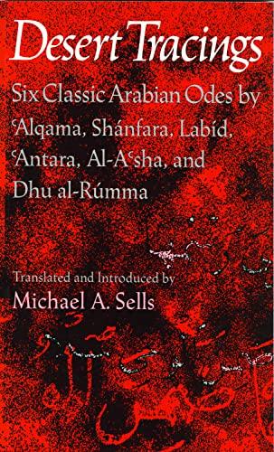 9780819511584: Desert Tracings: Six Classic Arabian Odes by 'Alqama, Shanfara, Labid, 'Antara, Al-A'Sha, and Dhu Al-Rumma: Six Classic Arabian Odes by Alqama, ... Dhu-al-Rumma (Wesleyan Poetry in Translation)