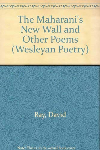 The Maharani's New Wall and Other Poems (Wesleyan Poetry Series) (081951165X) by David Ray