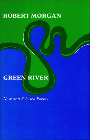 Green River: New and Selected Poems INSCRIBED by the authot: Morgan, Robert