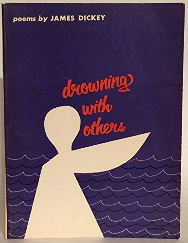 DROWNING WITH OTHERS: James Dickey