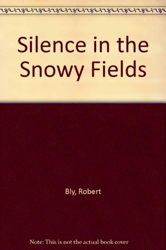 Silence in the Snowy Fields: Poems (Wesleyan Poetry Program): Robert Bly
