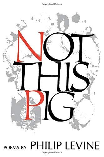 Not this pig : poems: Levine, Philip