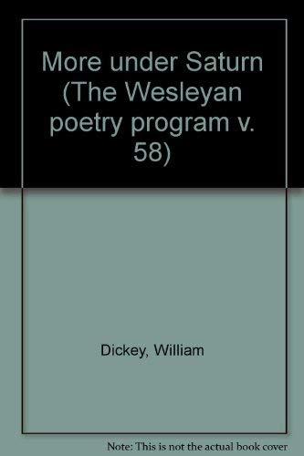More under Saturn (The Wesleyan poetry program: William Dickey