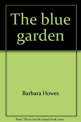 THE BLUE GARDEN: Howes, Barbara