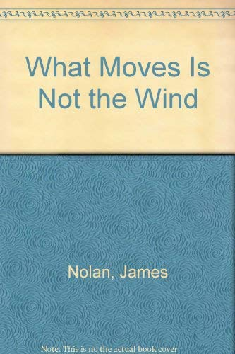 What Moves Is Not The Wind: Nolan, James
