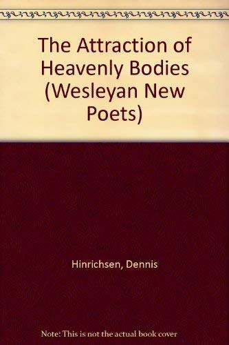 9780819521118: The Attraction of Heavenly Bodies (Wesleyan New Poets)