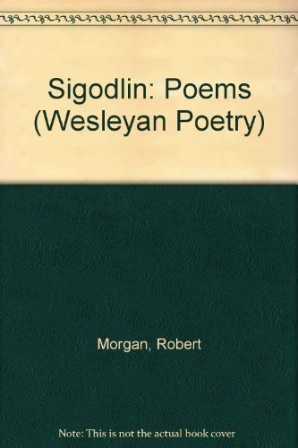 Sigodlin: Poems (Wesleyan Poetry Series): Morgan, Robert