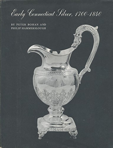 Early Connecticut Silver, 1700-1840: Bohan, Peter; Hammerslough, Phillip