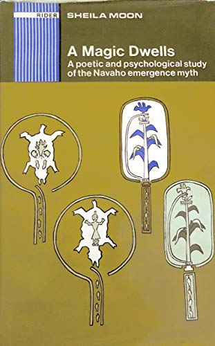 9780819540188: A magic dwells; a poetic and psychological study of the Navaho emergence myth