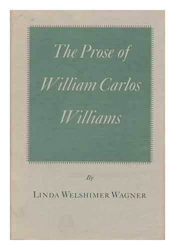 The Prose of William Carlos Williams: Linda Welsheimer Wagner,
