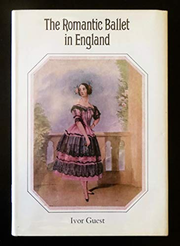 The Romantic Ballet in England: Its Development,: Guest, Ivor Forbes