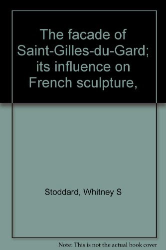 The Façade of Saint-Gilles-du-Gard: Its Influence on French Sculpture.: STODDARD, Whitney S....