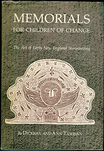 Memorials for Children of Change: The Art of Early New England Stonecarving: Tashjian, Dickran;...
