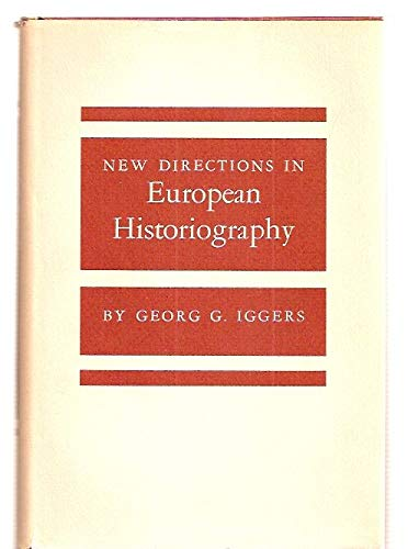 New Directions in European Historiography: Iggers, Georg G.