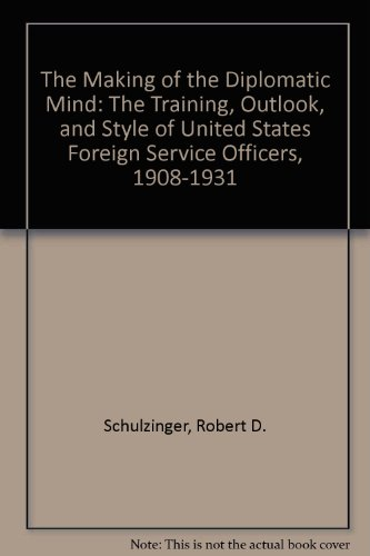 Making of the Diplomatic Mind: The Training, Outlook, and Style of: SCHULZINGER, ROBERT D.