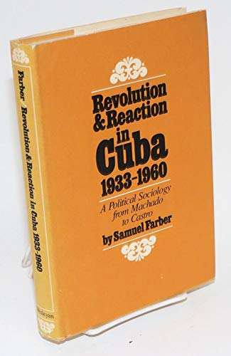 Revolution & Reaction In Cuba 1933-1960. A Political Sociology From Machade To Castro: Farber, ...