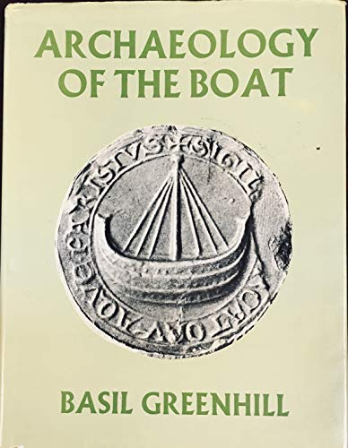 Archaeology of the Boat: A New Introductory Study: Greenhill, Basil