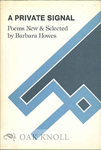 A PRIVATE SIGNAL. Poems New & Selected: Howes, Barbara