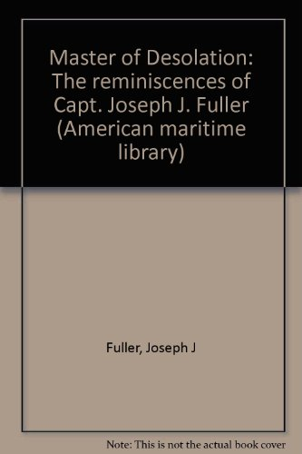 9780819550392: Master of Desolation: The Reminiscences of Capt. Joseph J. Fuller (American Maritime Library Series)