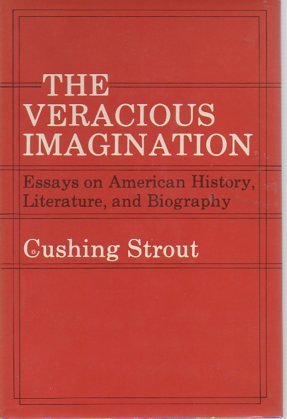 The Veracious Imagination: Essays on American History, Literature, and Biography: Cushing Strout