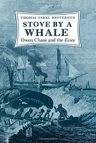 Stove By a Whale, Owen Chase and the Essex: Heffernan, Thomas Farel