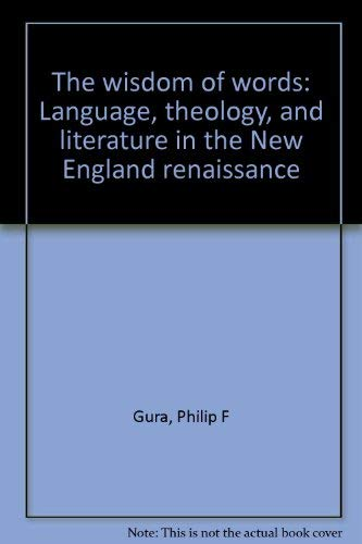 The wisdom of words: Language, theology, and literature in the New England renaissance: Gura, ...
