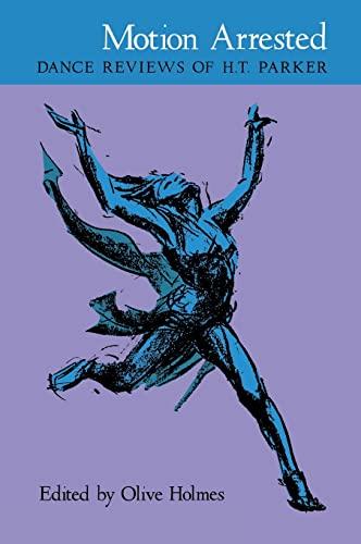 Motion Arrested: Dance Reviews of H. T. Parker: Parker, H. T.; Holmes, Olive., ed.