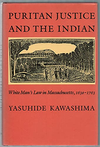 Puritan Justice and the Indian: White Man's Law in Massachusetts, 1630-1763: Kawashima, ...