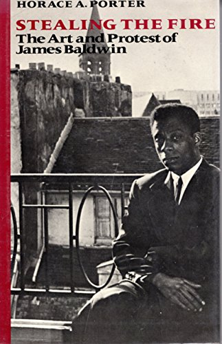 Stealing the Fire: The Art and Protest of James Baldwin: Porter, Horace A.