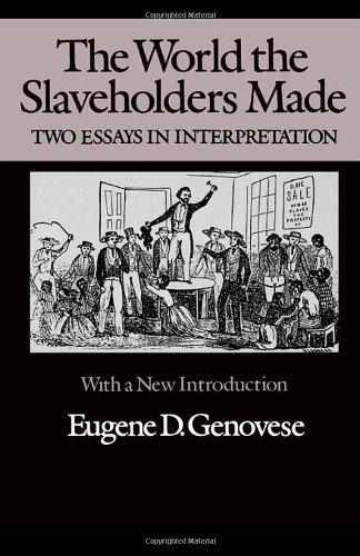 The World the Slaveholders Made: Two Essays in Interpretation (0819551988) by Eugene D. Genovese