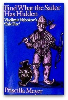 Find What the Sailor Has Hidden: Vladimir Nabokov's Pale Fire: Meyer, Priscilla