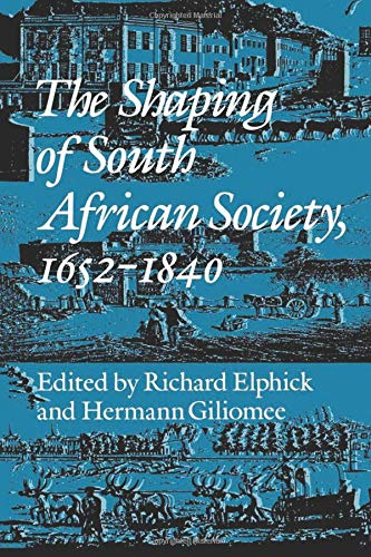 The Shaping of South African Society, 1652-1840.