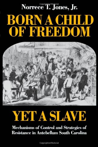 9780819552136: Born a Child of Freedom, Yet a Slave: Mechanisms of Control and Strategies of Resistance in Antebellum South Carolina