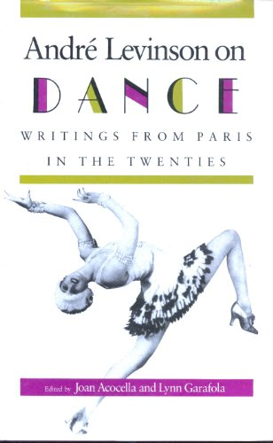 Andre Levinson on Dance : Writings from Paris in the Twenties.: Levinson, Andre.; Acocella, Joan & ...
