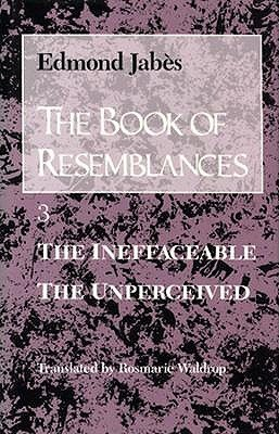 The Book of Resemblances [Vol. 3]: The Ineffaceable The Unperceived: Jabès, Edmond