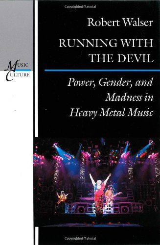Running with the Devil: Power, Gender, and Madness in Heavy Metal Music (Music/Culture): ...