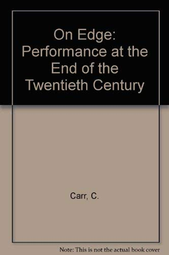 On Edge: Performance at the End of the Twentieth Century: Carr, C.
