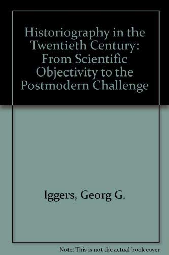 9780819553027: Historiography in the Twentieth Century: From Scientific Objectivity to the Postmodern Challenge