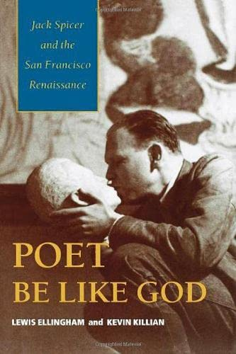 Poet Be Like God: Jack Spicer and the San Francisco Renaissance: Ellingham, Lewis; Killian, Kevin