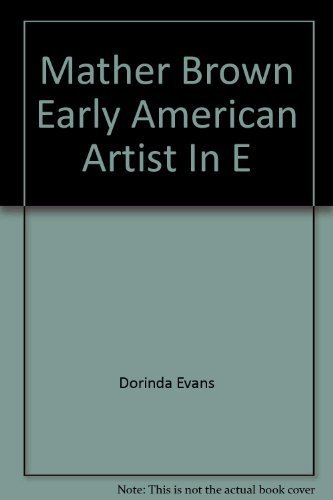 Mather Brown: Early American Artist in England: Evans, Dorinda