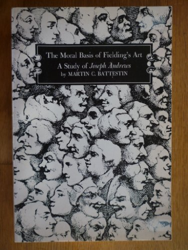 The Moral Basis of Fielding's Art: A Study of Joseph Andrews: Martin C. Battestin