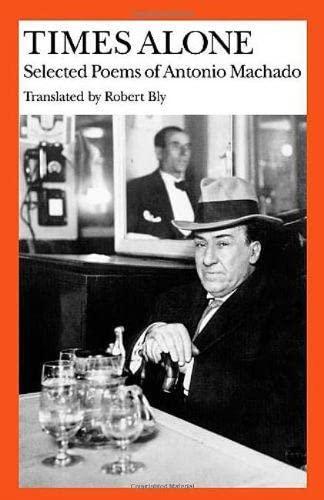 9780819560810: Times Alone: Selected Poems of Antonio Machado (Wesleyan Poetry in Translation)
