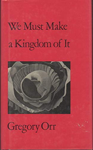 We Must Make a Kingdom of it (Wesleyan Poetry Series): Gregory Orr