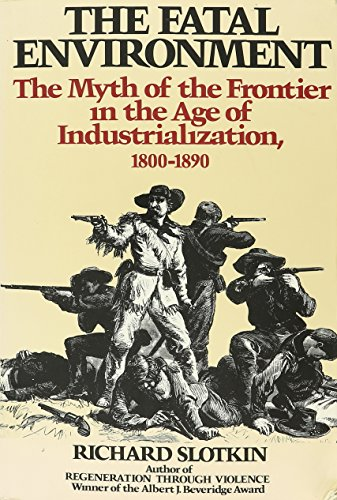 9780819561831: The Fatal Environment: The Myth of the Frontier in the Age of Industrialization, 1800-1890 (Wesleyan paperback)