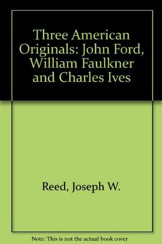 9780819561862: Three American Originals: John Ford, William Faulkner, and Charles Ives