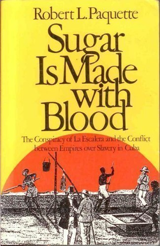 9780819562333: Sugar Is Made with Blood: The Conspiracy of La Escalera and the Conflict between Empires over Slavery in Cuba
