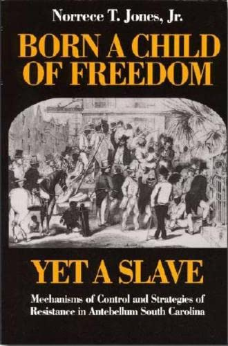 9780819562463: Born a Child of Freedom, Yet a Slave: Mechanisms of Control and Strategies of Resistance in Antebellum South Carolina