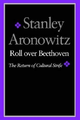 Roll Over Beethoven: The Return of Cultural Strife: Aronowitz, Stanley