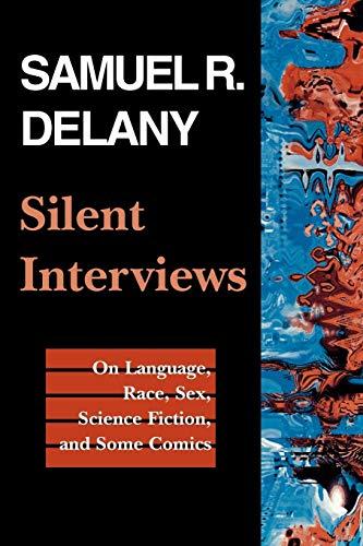 Silent Interviews : On Language, Race, Sex,: Delany, Samuel R.