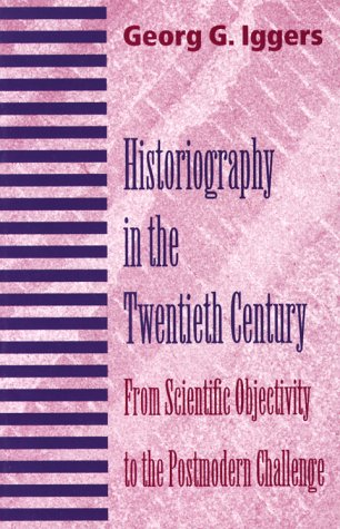 9780819563064: Historiography in the Twentieth Century: From Scientific Objectivity to the Postmodern Challenge